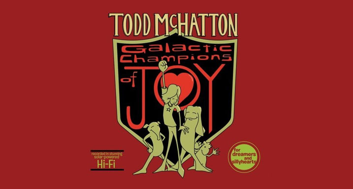 "Todd McHatton, ""Galactic Champions of Joy"""